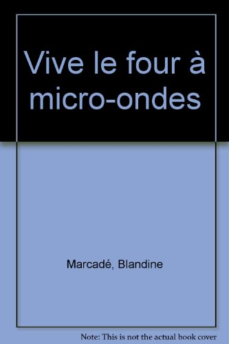 Vive le four à micro-ondes par Blandine Marcadé