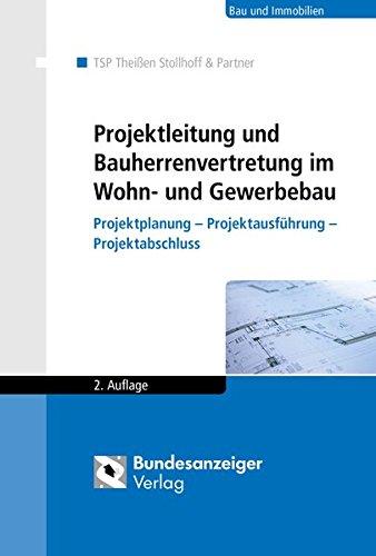 Projektleitung und Bauherrenvertretung im Wohn- und Gewerbebau: Projektplanung - Projektausführung - Projektabschluss