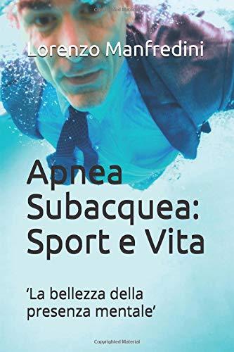 apnea subacquea: sport e vita: 'la bellezza della presenza mentale'