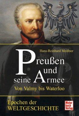 Download Preußen und seine Armee: Von Valmy bis Waterloo (Epochen der Weltgeschichte)