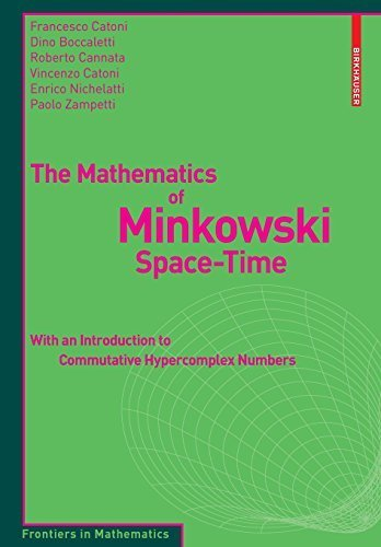 The Mathematics of Minkowski Space-Time: With an Introduction to Commutative Hypercomplex Numbers (Frontiers in Mathematics) 2008 edition by Catoni, Francesco, Boccaletti, Dino, Cannata, Roberto, Caton (2008) Paperback