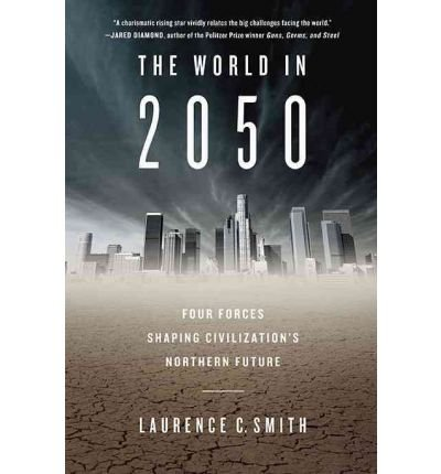 [( The World in 2050: Four Forces Shaping Civilization's Northern Future )] [by: Laurence C Smith] [Sep-2010]