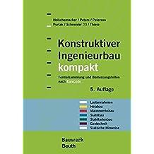 Konstruktiver Ingenieurbau kompakt: Formelsammlung und Bemessungshilfen nach Eurocode für die Bereiche: Lastannahmen, Holzbau, Mauerwerksbau. Geotechnik, Statische Hinweise (Bauwerk)
