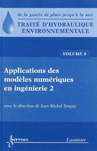 Traité d'hydraulique environnementale : Volume 8, Applications des modèles numériques en ingénierie