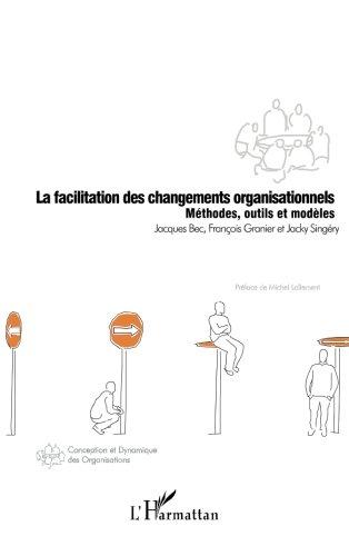 La facilitation des changements organisationnels : Méthodes, outils et modèles
