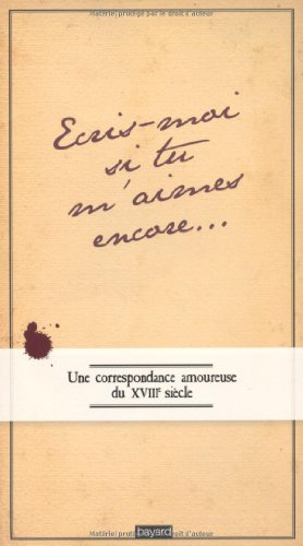 Ecris-moi si m'aimes encore : Une correspondance amoureuse au XVIIIe siècle par Isabelle Foucher