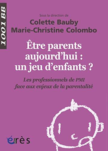 Être parents aujourd'hui : un jeu d'enfants ? - 1001 BB n°139: Les professionnels de PMI face aux enjeux de la parentalité (Mille et un bébés) par Colette BAUBY