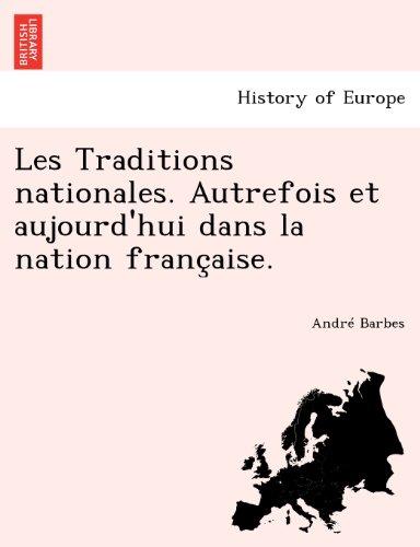 Les Traditions Nationales. Autrefois Et Aujourd'hui Dans La Nation Francaise.