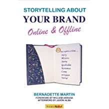 Storytelling about Your Brand Online & Offline: Effectively message your online (using social media such as LinkedIn, Facebook, and twitter) and offline ... narratives. (Now What???) (English Edition)