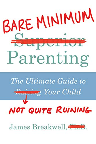 Bare Minimum Parenting: The Ultimate Guide to Not Quite Ruining Your Child por James Breakwell