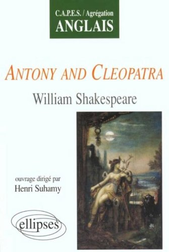 Shakespeare, Antony and Cleopatra : CAPES, Agrégation, Anglais