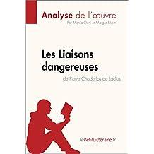 Les Liaisons dangereuses de Pierre Choderlos de Laclos (Analyse de l'oeuvre): Comprendre la littérature avec lePetitLittéraire.fr (Fiche de lecture)