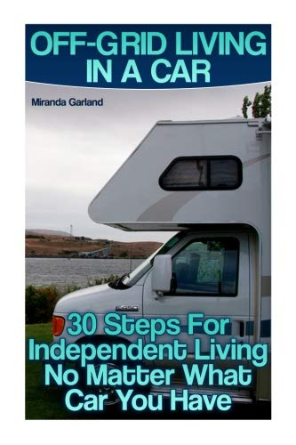 Off-Grid Living In A Car: 30 Steps For Independent Living No Matter What Car You Have por Miranda Garland
