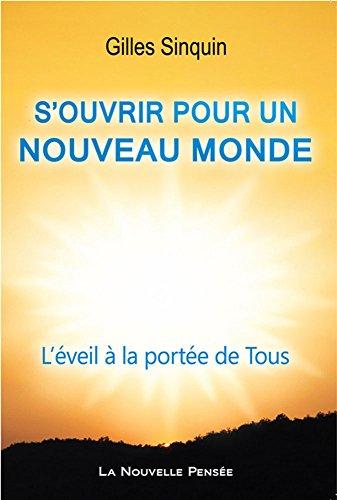 S Ouvrir pour un Nouveau Monde - l Éveil a la Portée de Tous par Gilles Sinquin