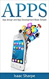 Apps: App Design and App Development Made Simple (apps, app development, app design, android, android programming, iphone, how to make apps) (English Edition)