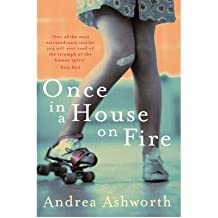 [ ONCE IN A HOUSE ON FIRE ] By Ashworth, Andrea ( AUTHOR ) Oct-2007[ Paperback ]