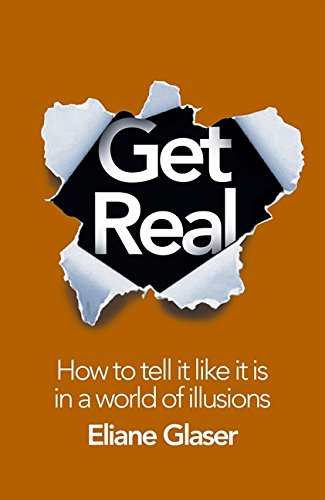 Get Real: How to Tell it Like it is in a World of Illusions por Eliane Glaser