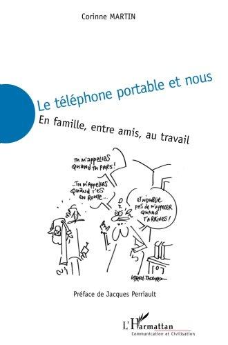 Le téléphone portable et nous : En famille, entre amis, au travail