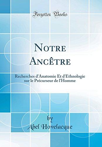 Notre ANCtre: Recherches D'Anatomie Et D'Ethnologie Sur Le PRcurseur de L'Homme (Classic Reprint)