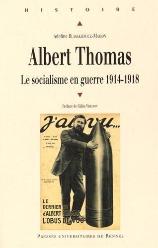Albert Thomas : Le socialisme en guerre 1914-1918