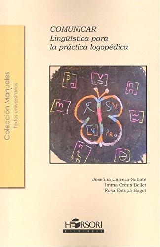 Comunicar: Lingüística para la práctica logopédica (Colección Manuales) por Josefina Carrera-Sabaté