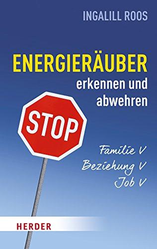 Energieräuber in Familie, Beziehung und Job erkennen und abwehren (HERDER spektrum)