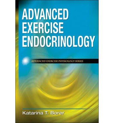 [(Advanced Exercise Endocrinology)] [ By (author) Katarina T. Borer ] [April, 2013]