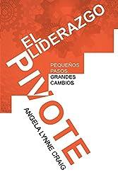 El Liderazgo Pivote: Pequeños pasos...grandes cambios (Spanish Edition)