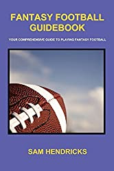 Fantasy Football Guidebook: Your Comprehensive Guide to Playing Fantasy Football by Sam Hendricks (2009-04-01)