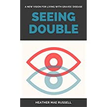 Seeing Double: A New Vision for Living with Graves' Disease (English Edition)