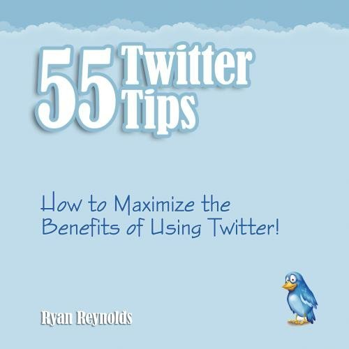 55-twitter-tips-how-to-maximize-the-benefits-of-using-twitter-by-ryan-reynolds