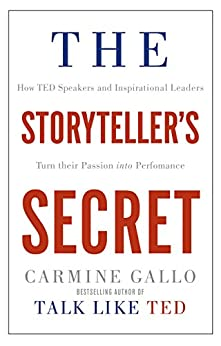 The Storyteller's Secret: How TED Speakers and Inspirational Leaders Turn Their Passion into Performance by [Gallo, Carmine]