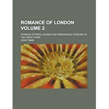 [ ROMANCE OF LONDON; STRANGE STORIES, SCENES AND REMARKABLE PERSONS OF THE GREAT TOWN VOLUME 2 ] Romance of London; Strange Stories, Scenes and Remarkable Persons of the Great Town Volume 2 By Timbs, John ( Author ) Oct-2012 [ Paperback ]