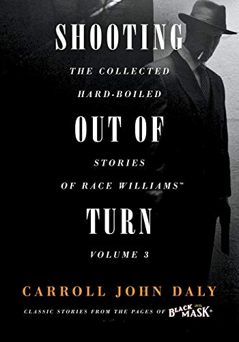 Shooting Out of Turn: The Collected Hard-Boiled Stories of Race Williams, Vol. 3