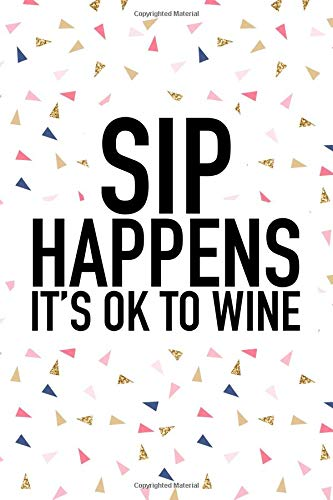 Sip Happens Its Ok To Wine: A Matte 6x9 Inch Softcover Journal Notebook With 120 Blank Lined Pages And A Funny Wine Loving Cover Slogan por GetThread Confetti Journals