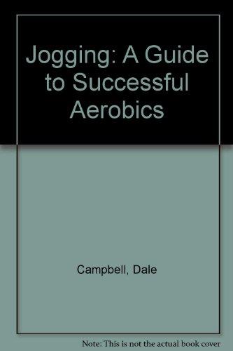 Jogging: A Guide to Successful Aerobics por Dale Campbell