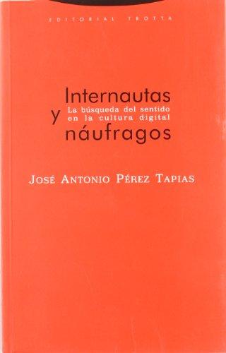 Internautas y náufragos: La búsqueda del sentido en la cultura digital (Estructuras y Procesos. Filosofía) por José Antonio Pérez Tapias