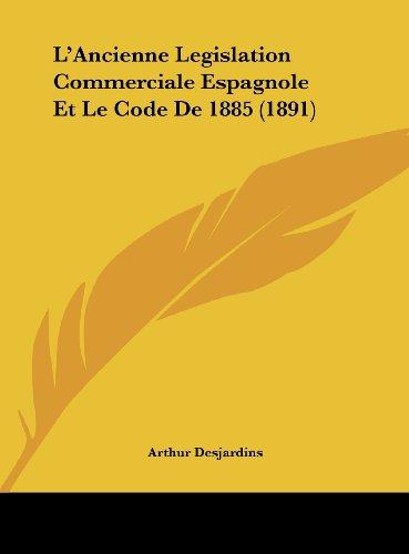L'Ancienne Legislation Commerciale Espagnole Et Le Code de 1885 (1891)