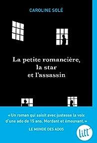 La petite romancière, la star et l'assassin par Caroline Solé