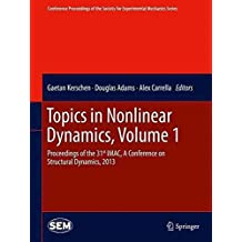 [(Topics in Nonlinear Dynamics: Volume 1 : Proceedings of the 31st IMAC, a Conference on Structural Dynamics, 2013)] [Edited by Gaëtan Kerschen ] published on (February, 2015)