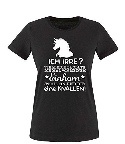 Luckja Ich Irre? Vielleicht sollte Luckja Ich mal von meinem Einhorn steigen und dir eine knallen Damen Rundhals T-Shirt Schwarz/Weiss