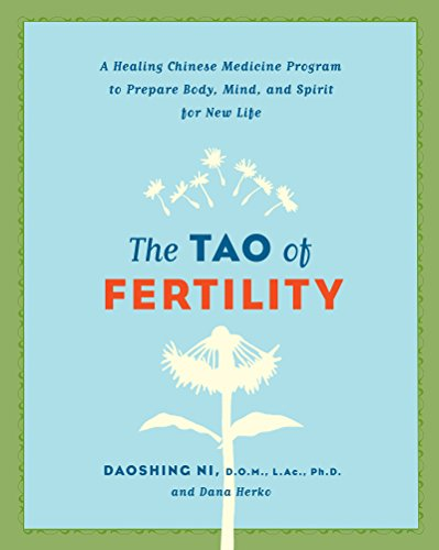 The Tao of Fertility: A Healing Chinese Medicine Program to Prepare Body, Mind, and Spirit for New Life