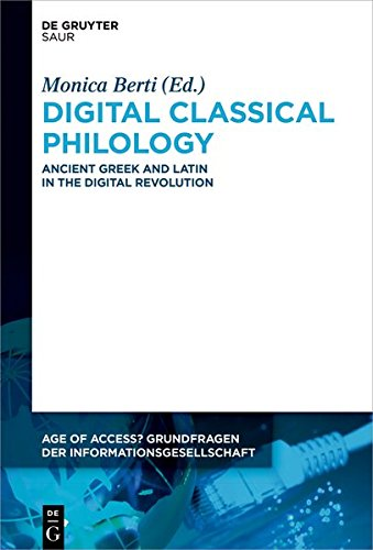 Digital Classical Philology: Ancient Greek and Latin in the Digital Revolution (Age of Access? Grundfragen der Informationsgesellschaft, Band 10)