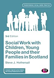 Social Work with Children, Young People and their Families in Scotland (Transforming Social Work Practice Series)
