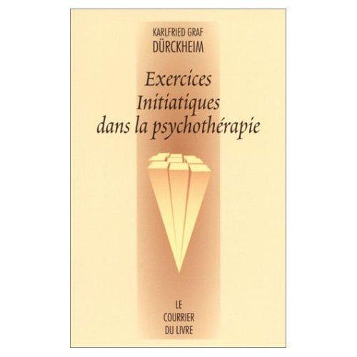 Exercices initiatiques dans la psychothérapie par Karlfried Graf Dürckheim