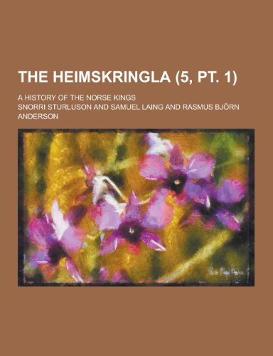 The Heimskringla; A History of the Norse Kings (5, PT. 1)