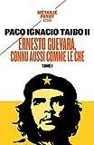 Ernesto Guevara, connu aussi comme le Che - Tome 1