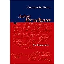 Anton Bruckner: Persönlichkeit und Werk
