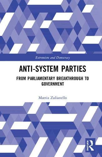 Anti-System Parties: From Parliamentary Breakthrough to Government (Extremism and Democracy) por Mattia Zulianello