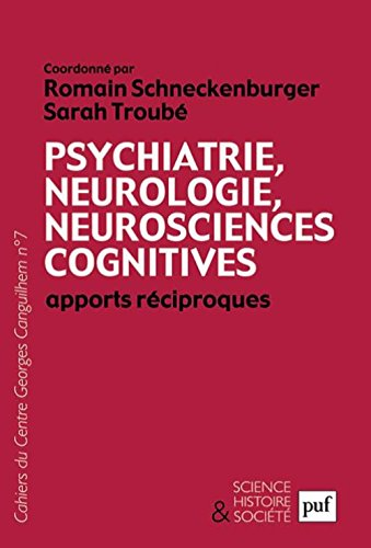 Psychiatrie, Neurologie, Neurosciences Cognitives : Apports Reciproques par Schneckenburger Roma